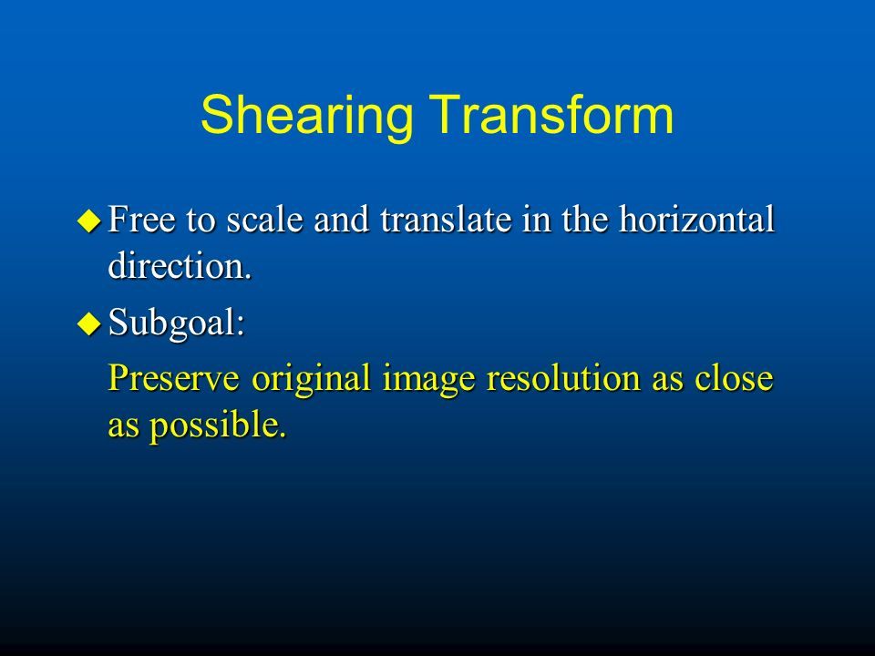 Shearing Transform Free to scale and translate in the horizontal direction.