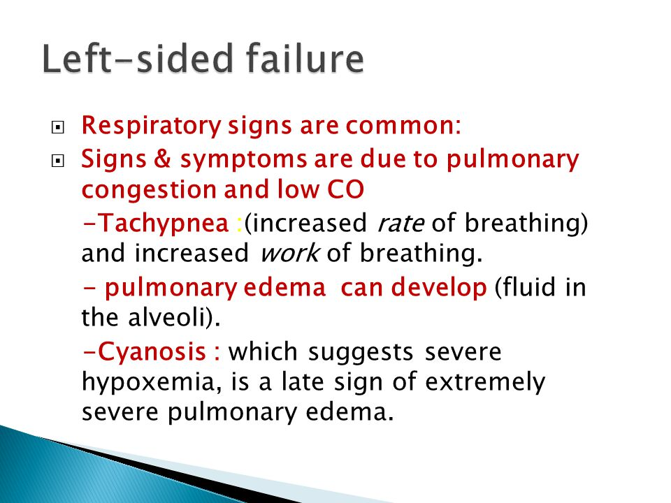 Left-sided failure Respiratory signs are common: