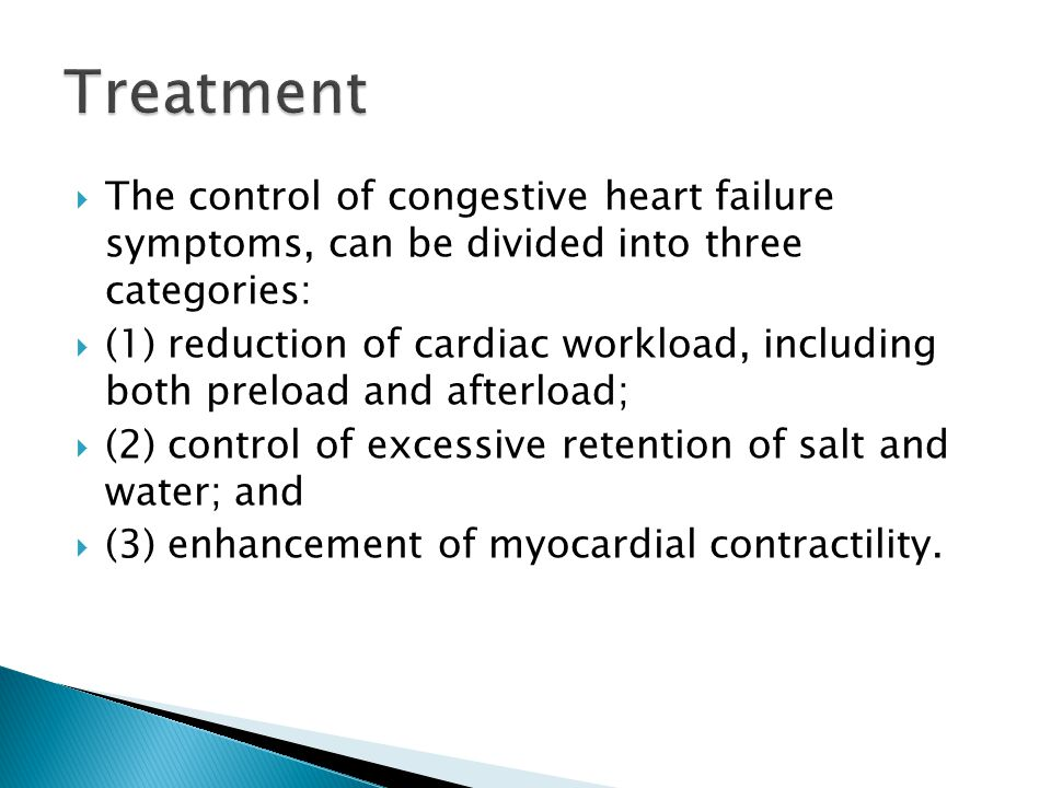 Treatment The control of congestive heart failure symptoms, can be divided into three categories: