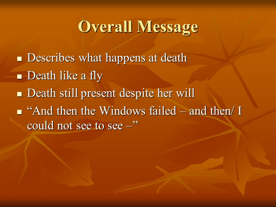 Overall Message Describes what happens at death Death like a fly