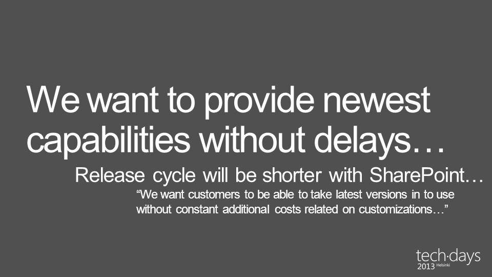 We want to provide newest capabilities without delays…