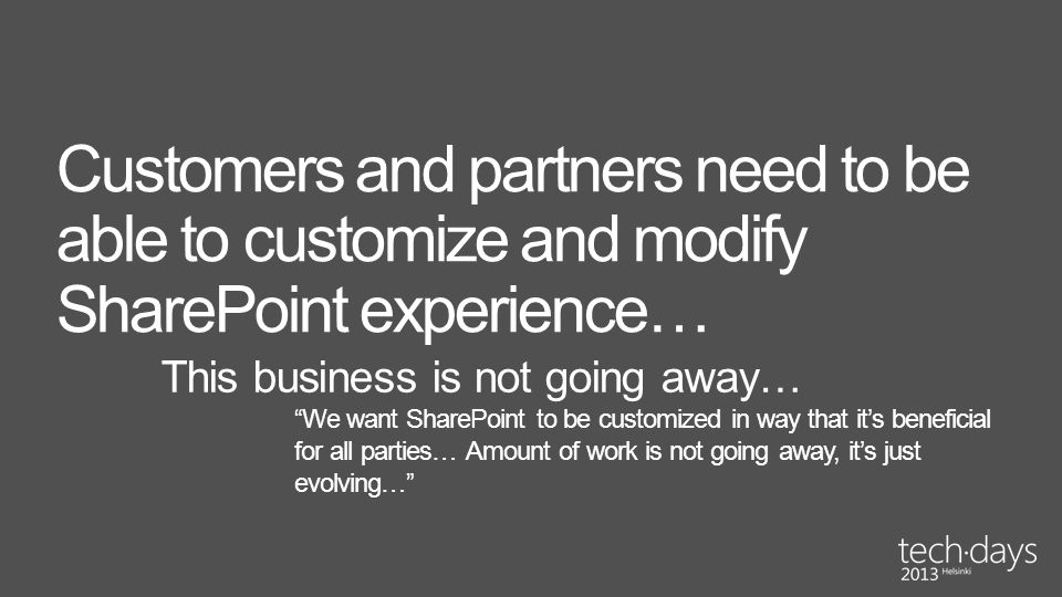 Customers and partners need to be able to customize and modify SharePoint experience…