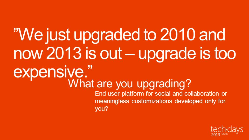 We just upgraded to 2010 and now 2013 is out – upgrade is too expensive.