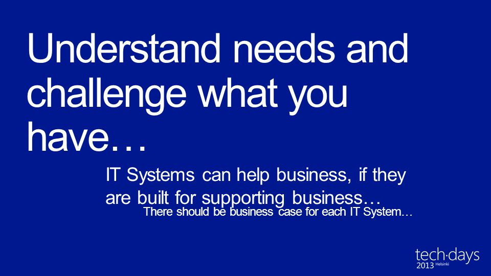 Understand needs and challenge what you have…