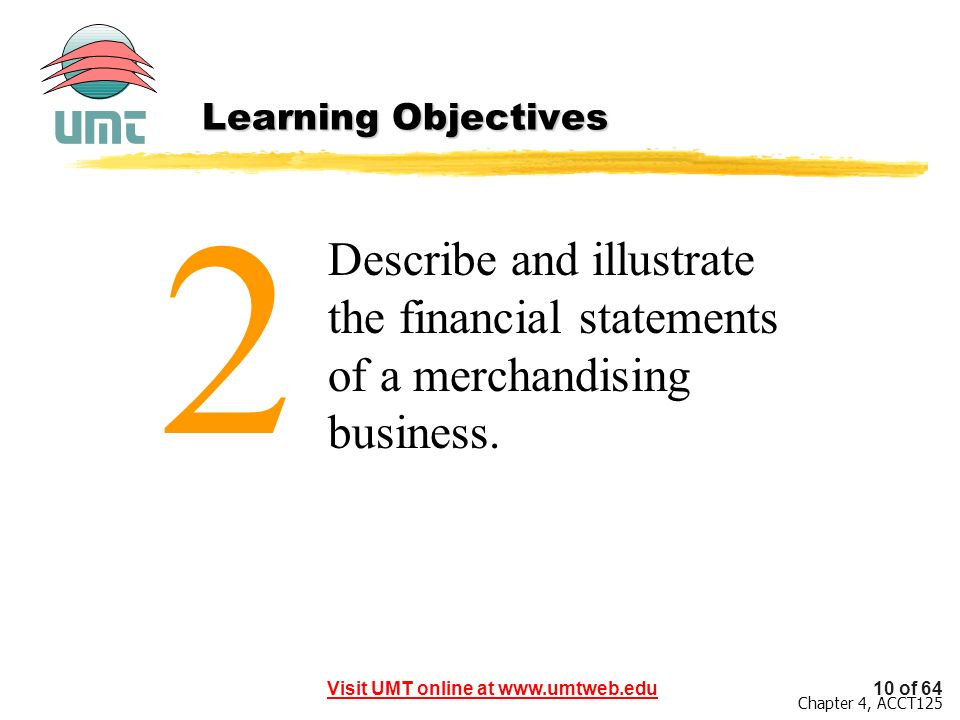 Learning Objectives 2 Describe and illustrate the financial statements of a merchandising business.