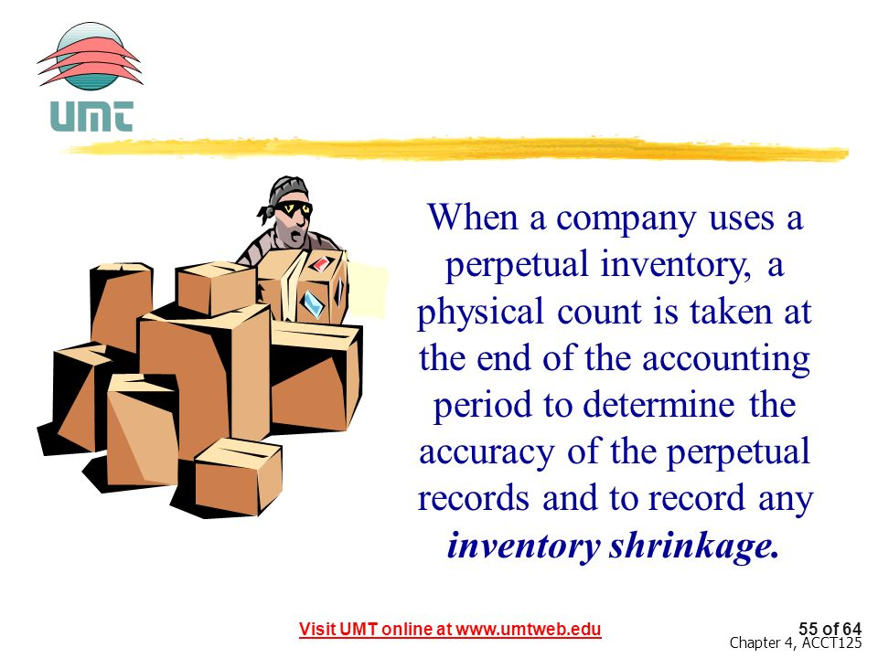 When a company uses a perpetual inventory, a physical count is taken at the end of the accounting period to determine the accuracy of the perpetual records and to record any inventory shrinkage.