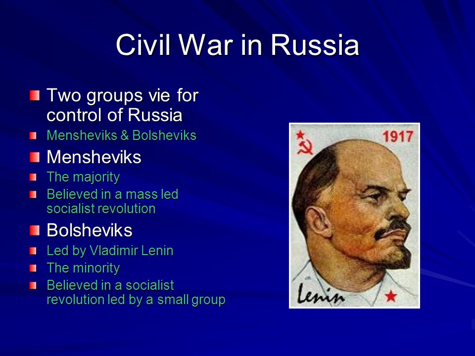 Civil War in Russia Two groups vie for control of Russia Mensheviks