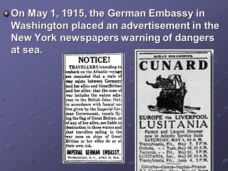 On May 1, 1915, the German Embassy in Washington placed an advertisement in the New York newspapers warning of dangers at sea.