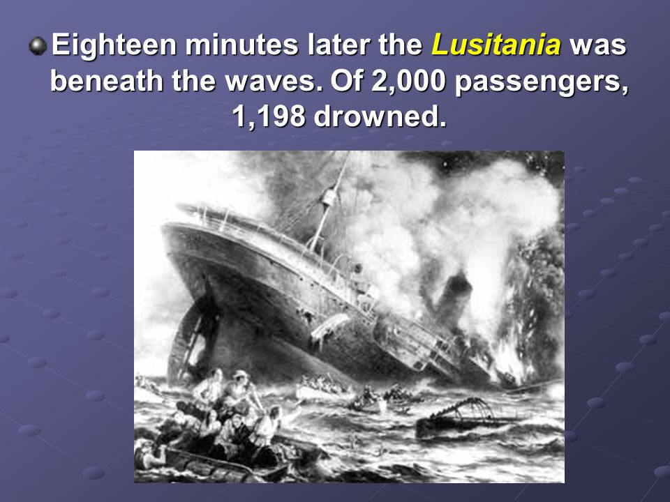 Eighteen minutes later the Lusitania was beneath the waves
