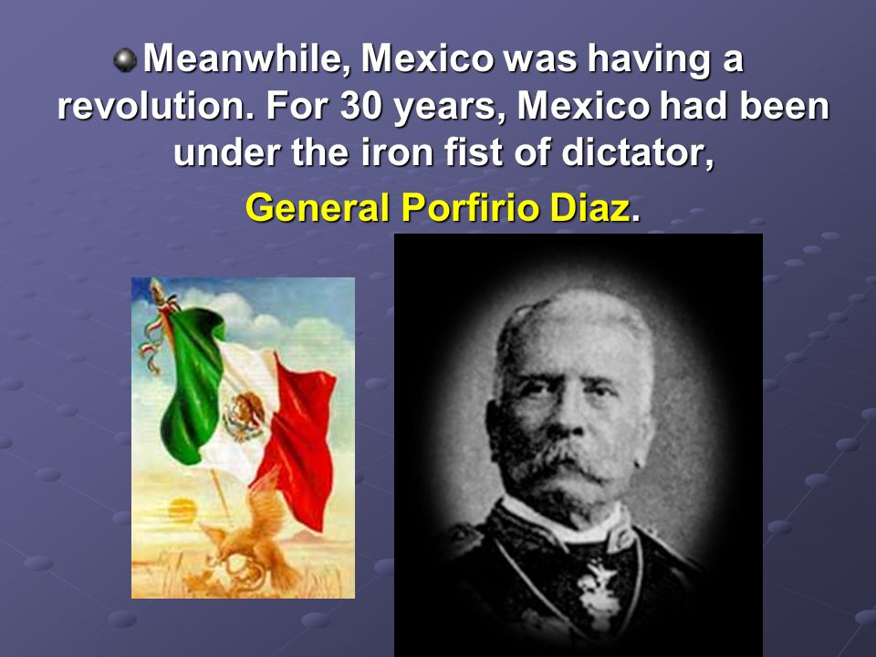 Meanwhile, Mexico was having a revolution