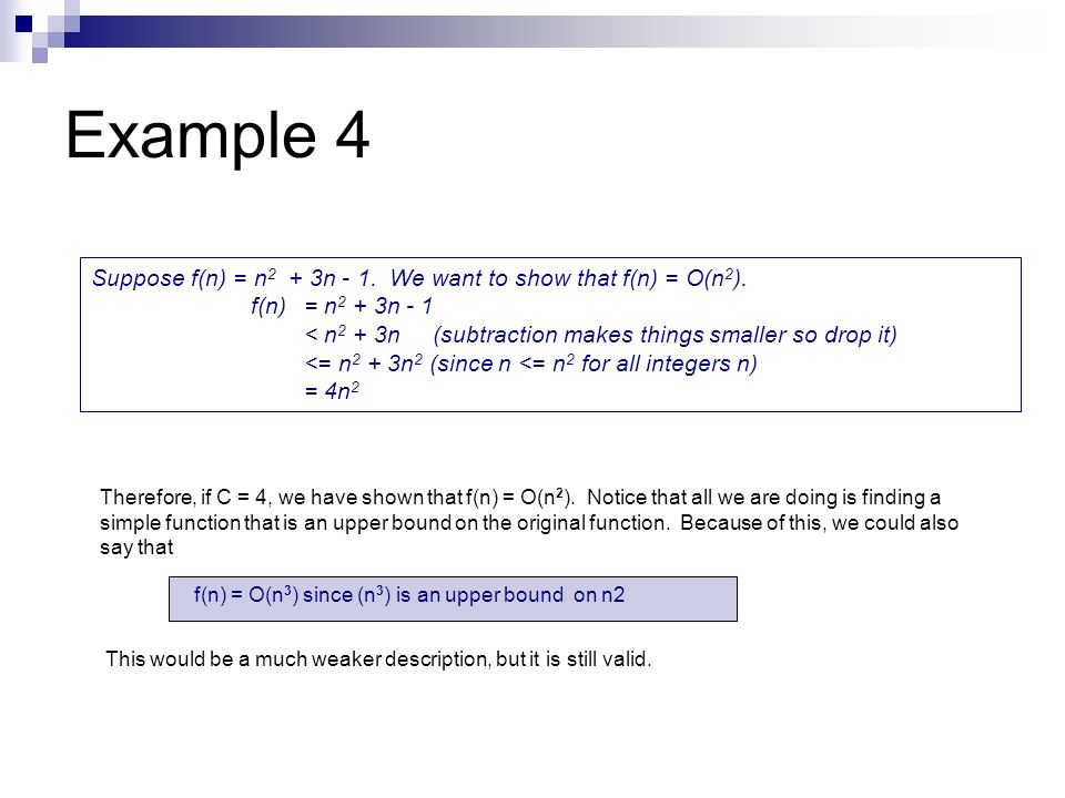 Example 4 Suppose f(n) = n2 + 3n - 1. We want to show that f(n) = O(n2). f(n) = n2 + 3n - 1.