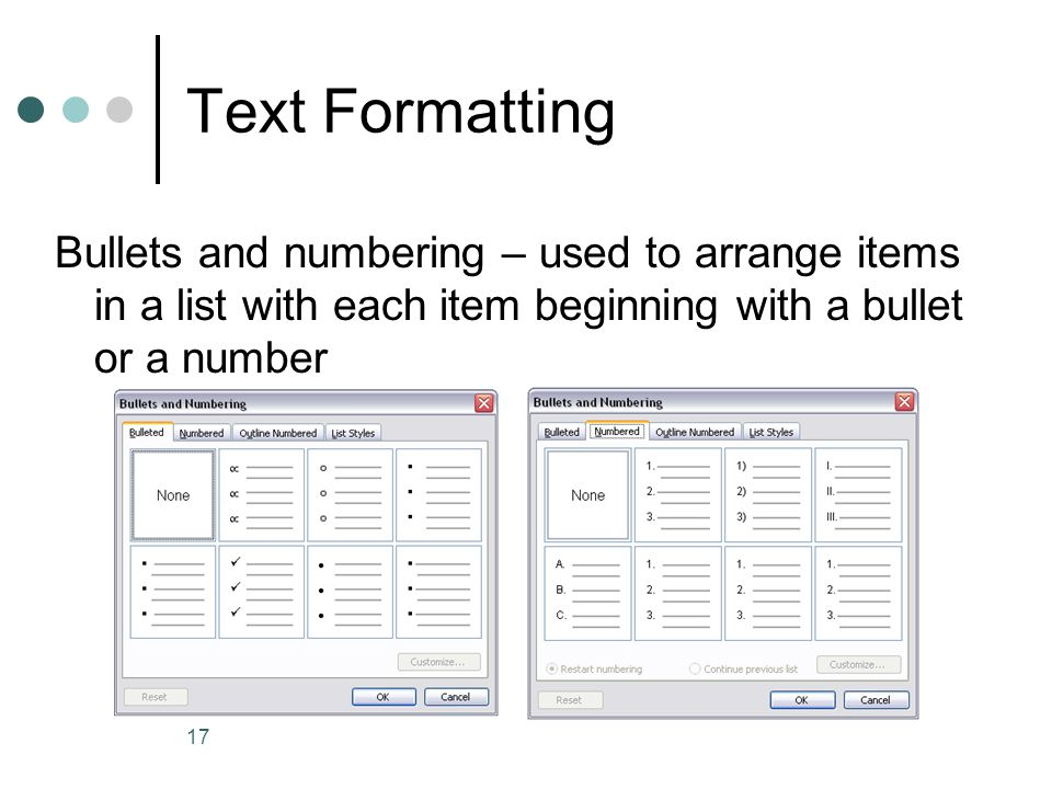 Text Formatting Bullets and numbering – used to arrange items in a list with each item beginning with a bullet or a number.