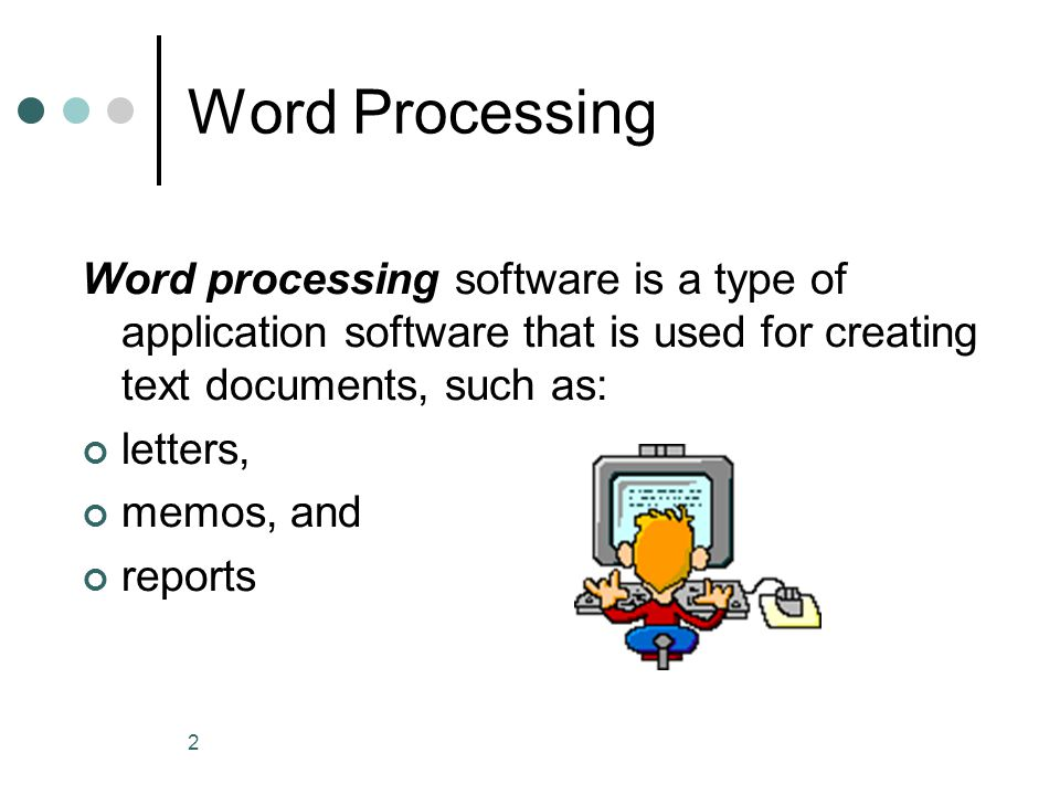 Word Processing Word processing software is a type of application software that is used for creating text documents, such as: