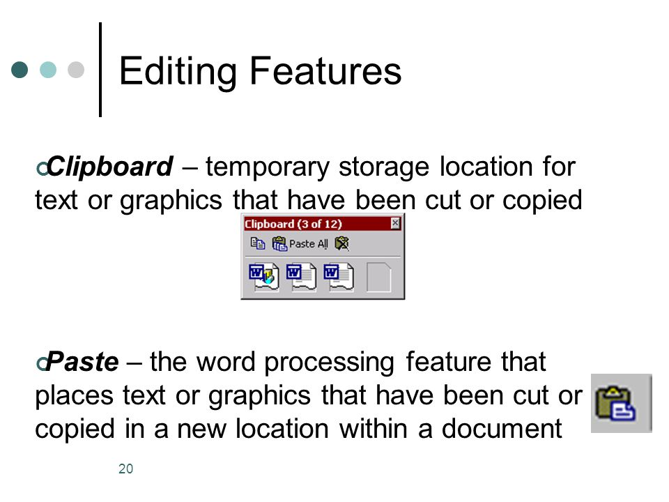 Editing Features Clipboard – temporary storage location for text or graphics that have been cut or copied.