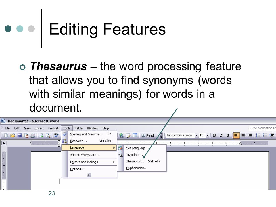 Editing Features Thesaurus – the word processing feature that allows you to find synonyms (words with similar meanings) for words in a document.