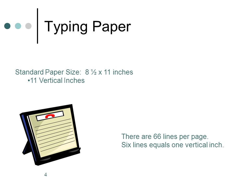Typing Paper Standard Paper Size: 8 ½ x 11 inches 11 Vertical Inches