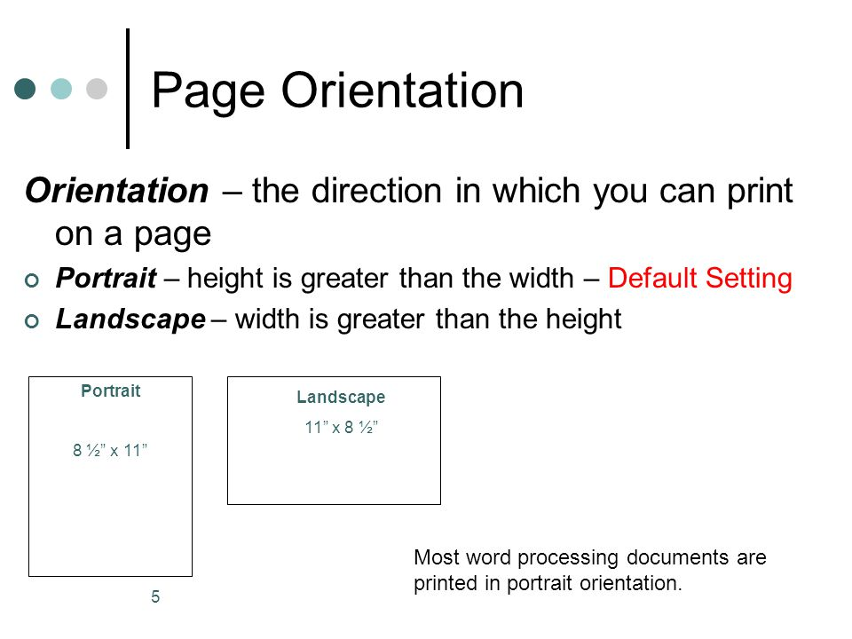 Page Orientation Orientation – the direction in which you can print on a page. Portrait – height is greater than the width – Default Setting.