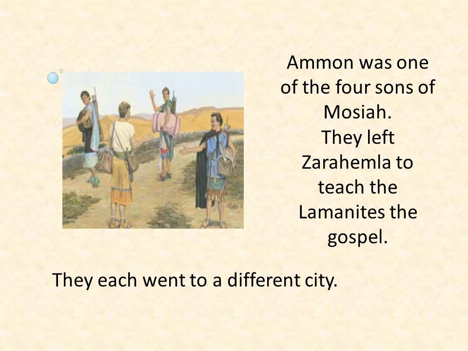Ammon was one of the four sons of Mosiah.