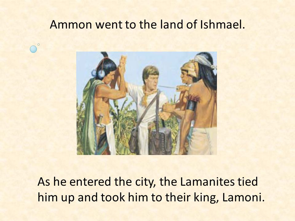 Ammon went to the land of Ishmael.