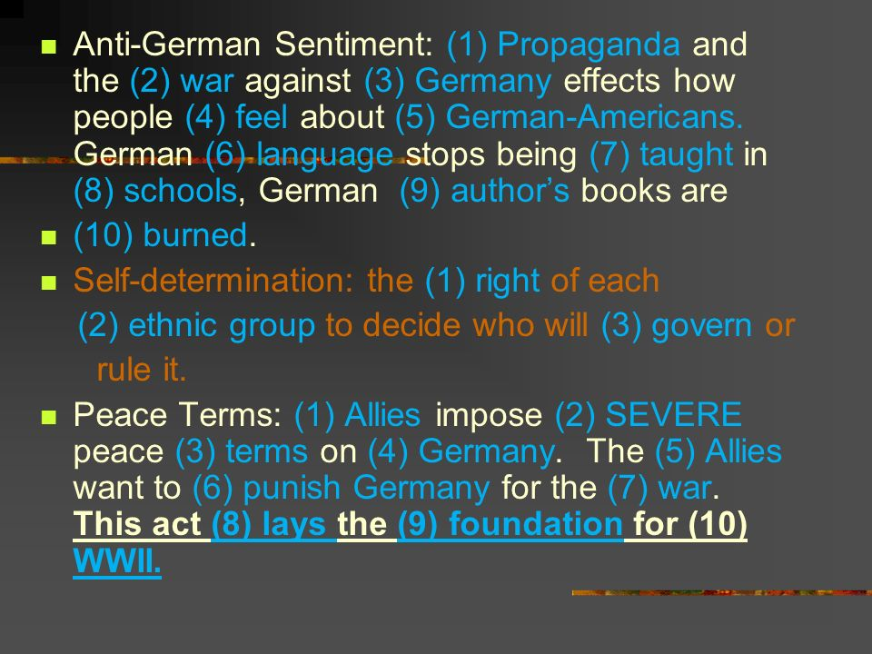 Anti-German Sentiment: (1) Propaganda and the (2) war against (3) Germany effects how people (4) feel about (5) German-Americans. German (6) language stops being (7) taught in (8) schools, German (9) author's books are