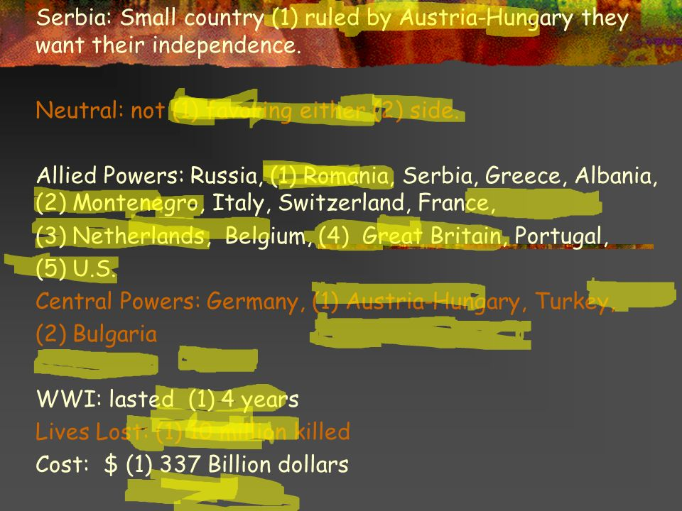 Serbia: Small country (1) ruled by Austria-Hungary they want their independence.