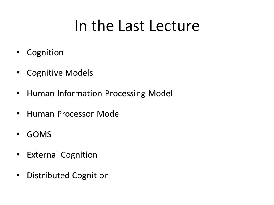 In the Last Lecture Cognition Cognitive Models