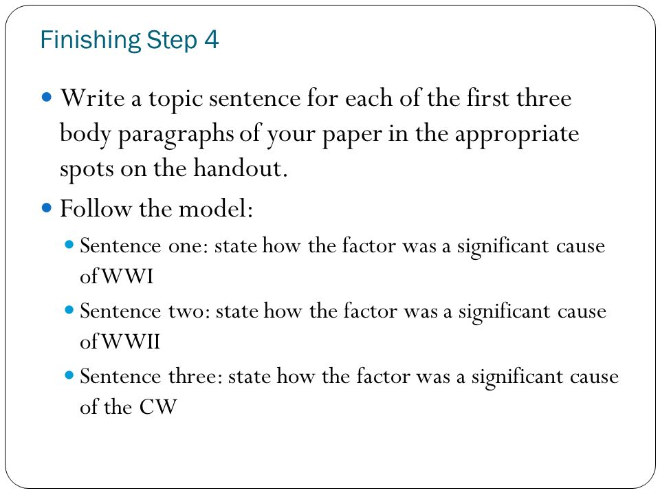 Finishing Step 4 Write a topic sentence for each of the first three body paragraphs of your paper in the appropriate spots on the handout.