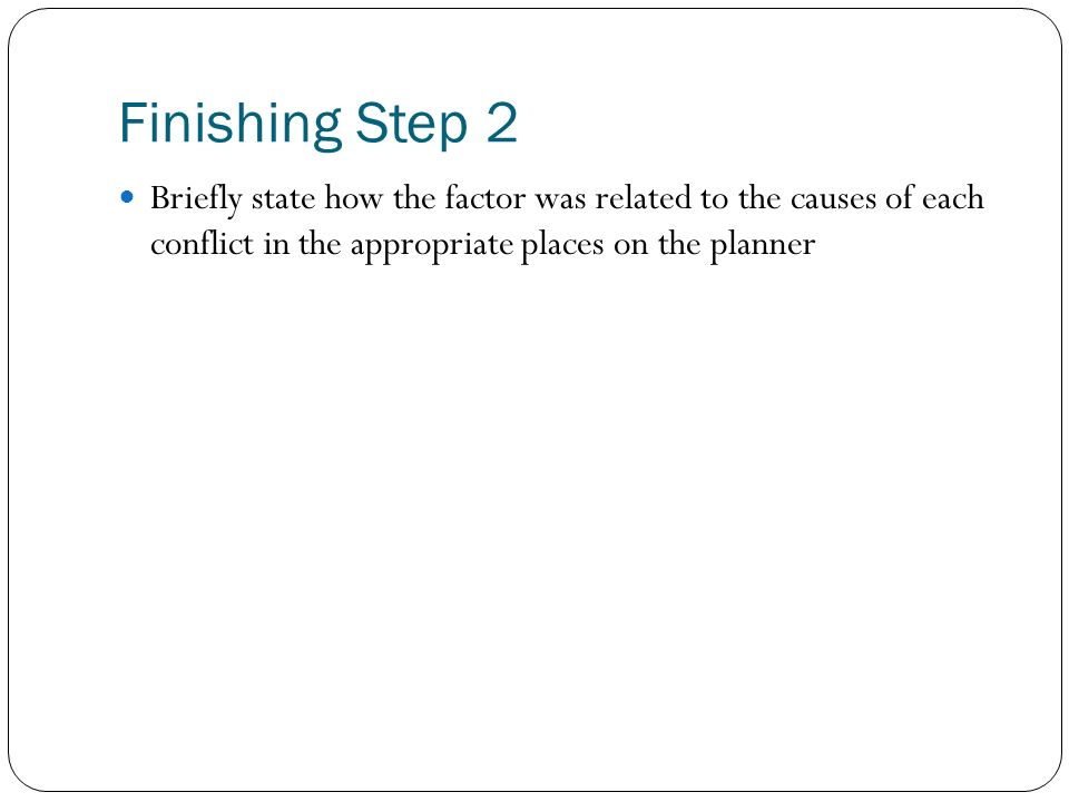 Finishing Step 2 Briefly state how the factor was related to the causes of each conflict in the appropriate places on the planner.