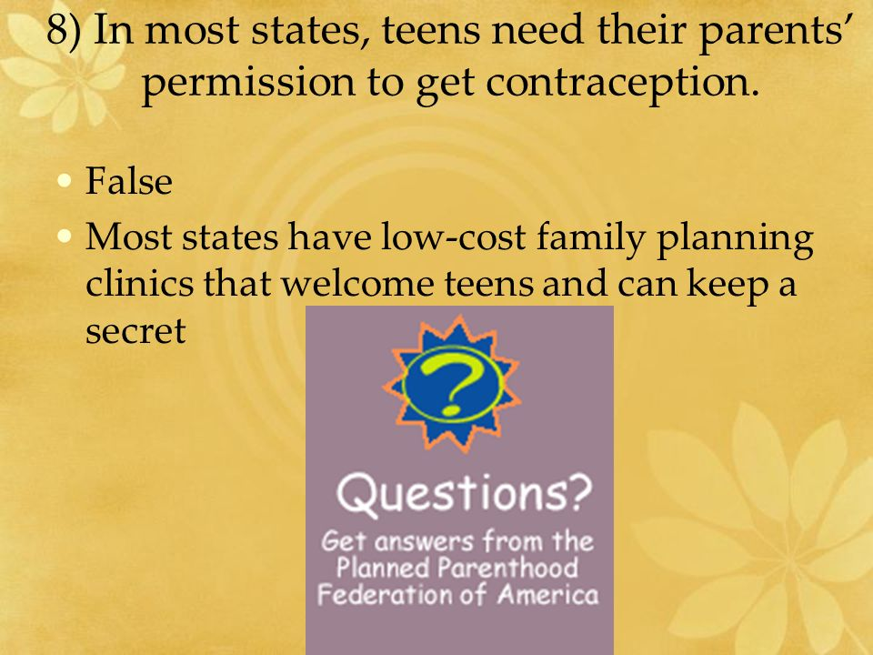 8) In most states, teens need their parents' permission to get contraception.
