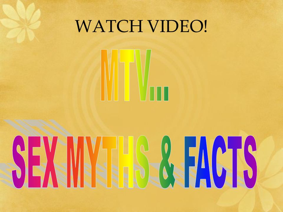 WATCH VIDEO! MTV... SEX MYTHS & FACTS