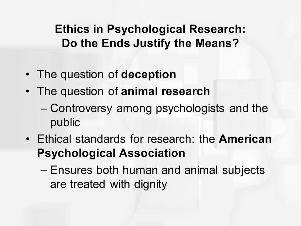 Ethics in Psychological Research: Do the Ends Justify the Means