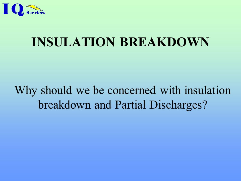 INSULATION BREAKDOWN Why should we be concerned with insulation breakdown and Partial Discharges
