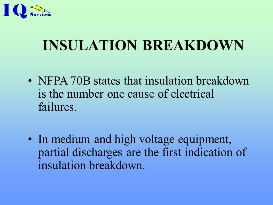 INSULATION BREAKDOWN NFPA 70B states that insulation breakdown is the number one cause of electrical failures.