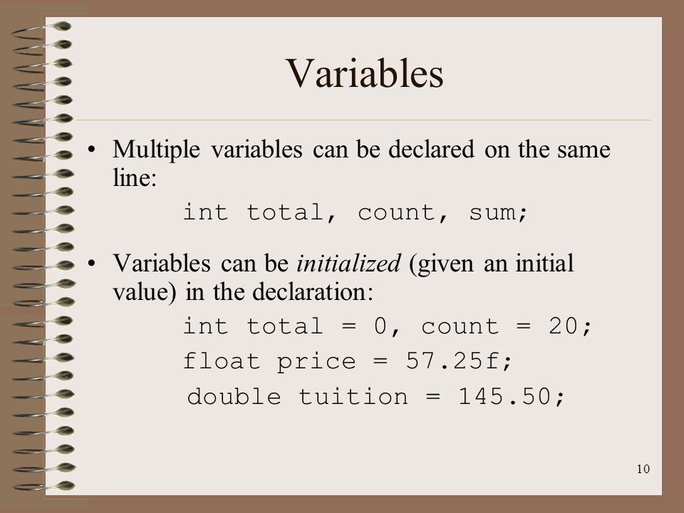 Variables Multiple variables can be declared on the same line: