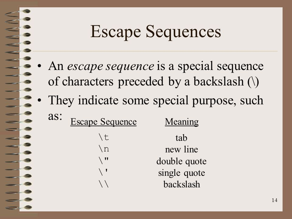 Escape Sequences An escape sequence is a special sequence of characters preceded by a backslash (\)