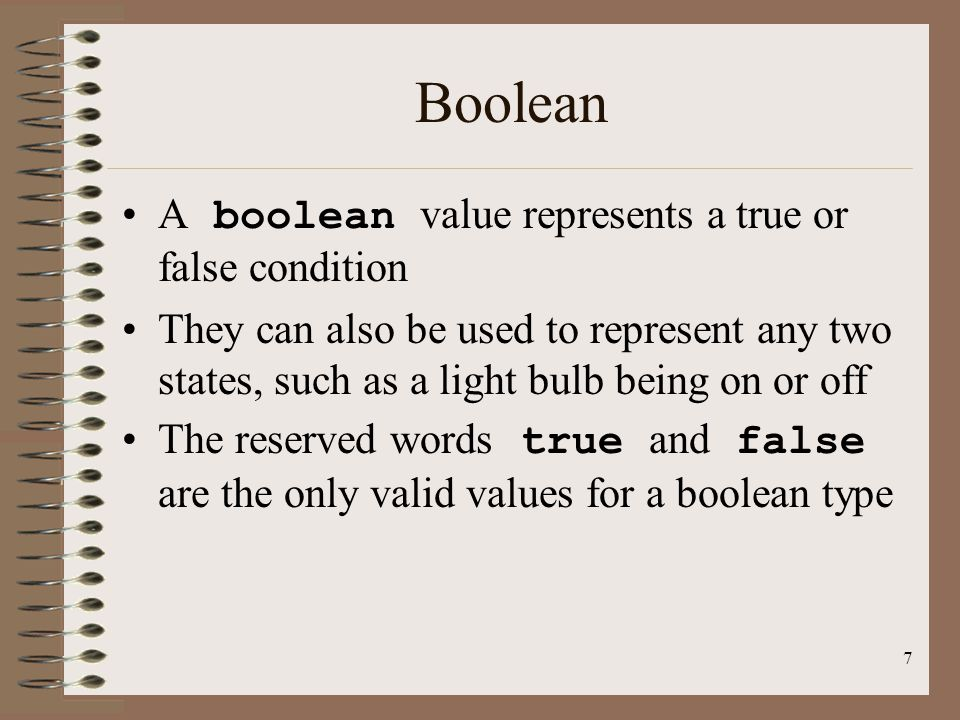 Boolean A boolean value represents a true or false condition