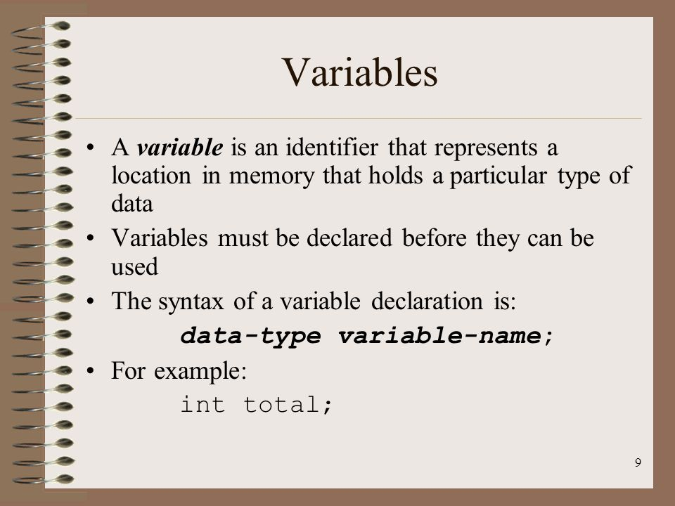 Variables A variable is an identifier that represents a location in memory that holds a particular type of data.