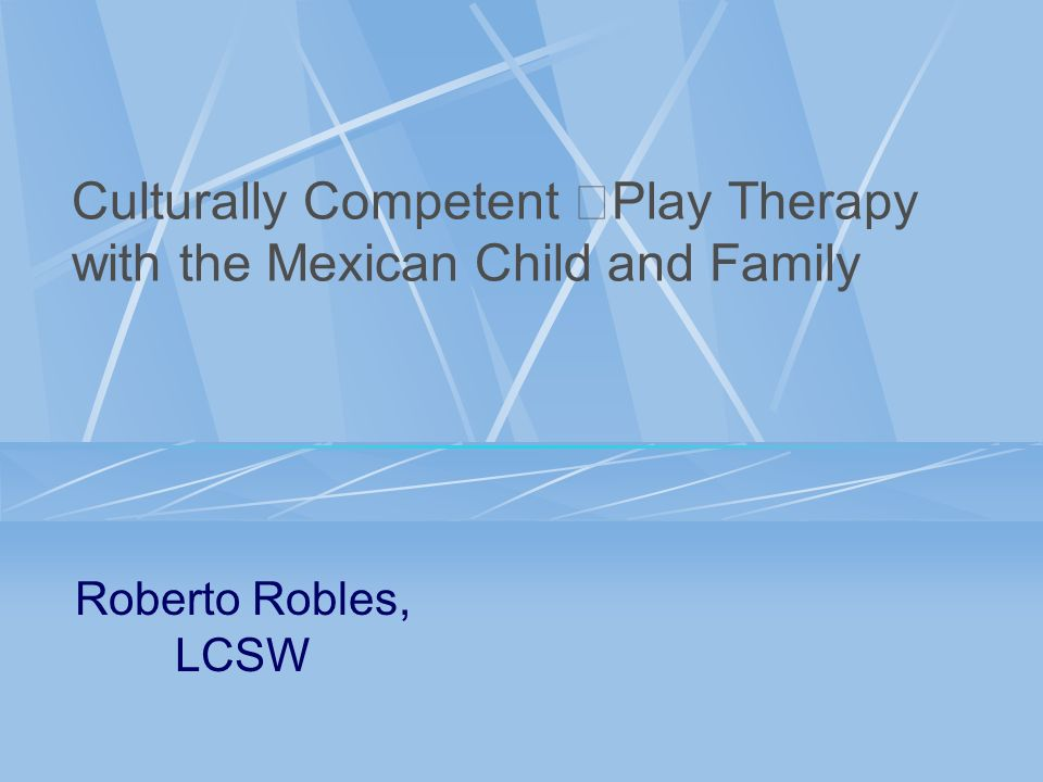Culturally Competent Play Therapy with the Mexican Child and Family