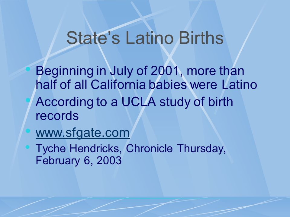 State's Latino Births Beginning in July of 2001, more than half of all California babies were Latino.