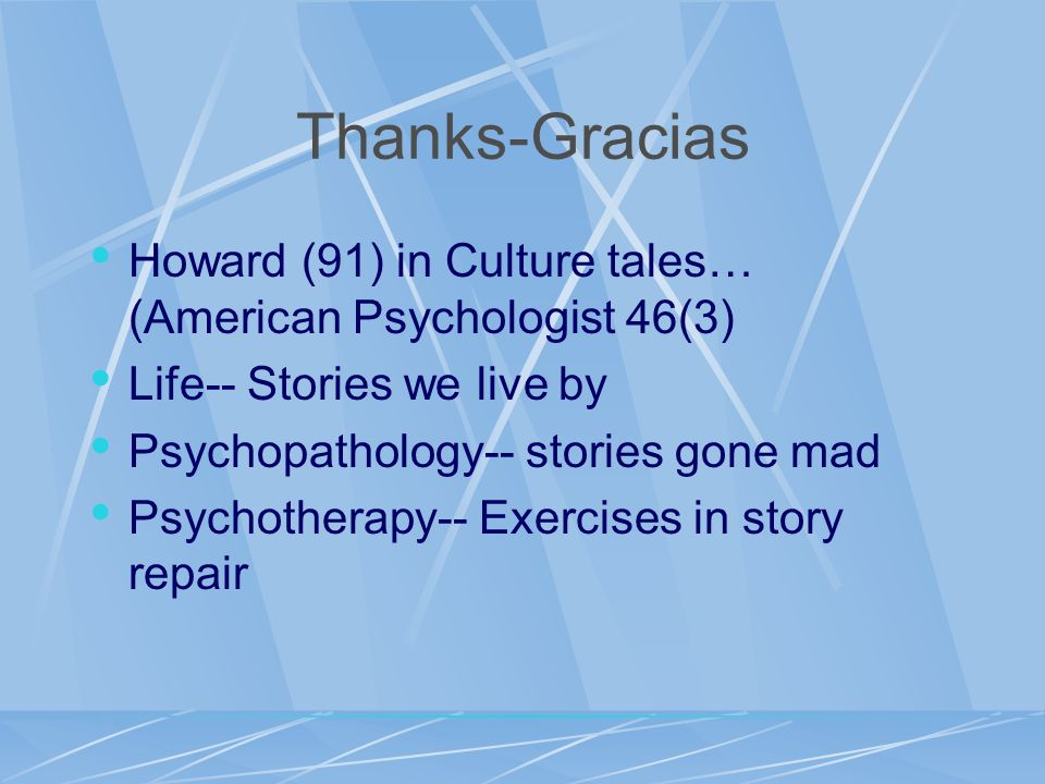 Thanks-Gracias Howard (91) in Culture tales… (American Psychologist 46(3) Life-- Stories we live by.