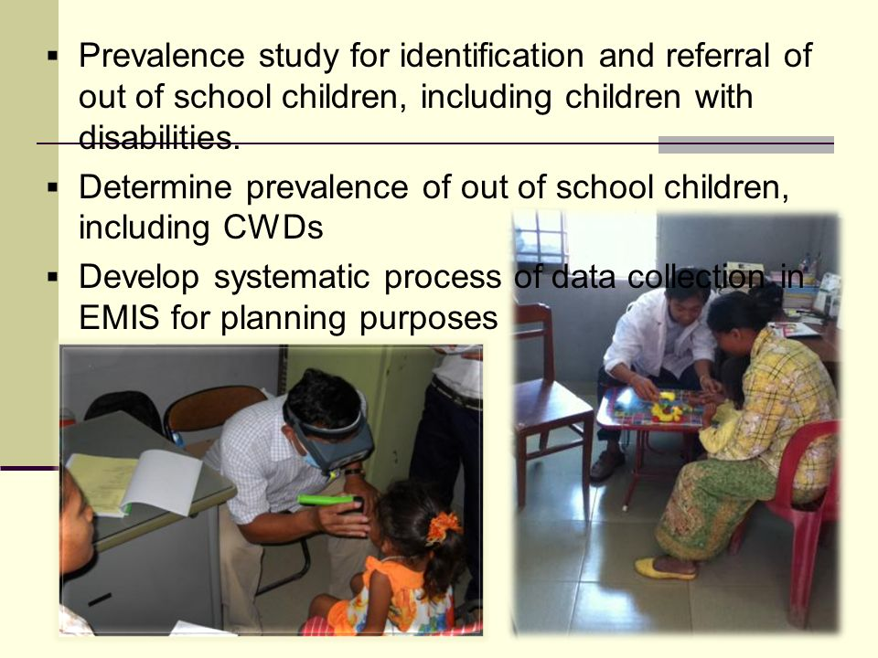Prevalence study for identification and referral of out of school children, including children with disabilities.