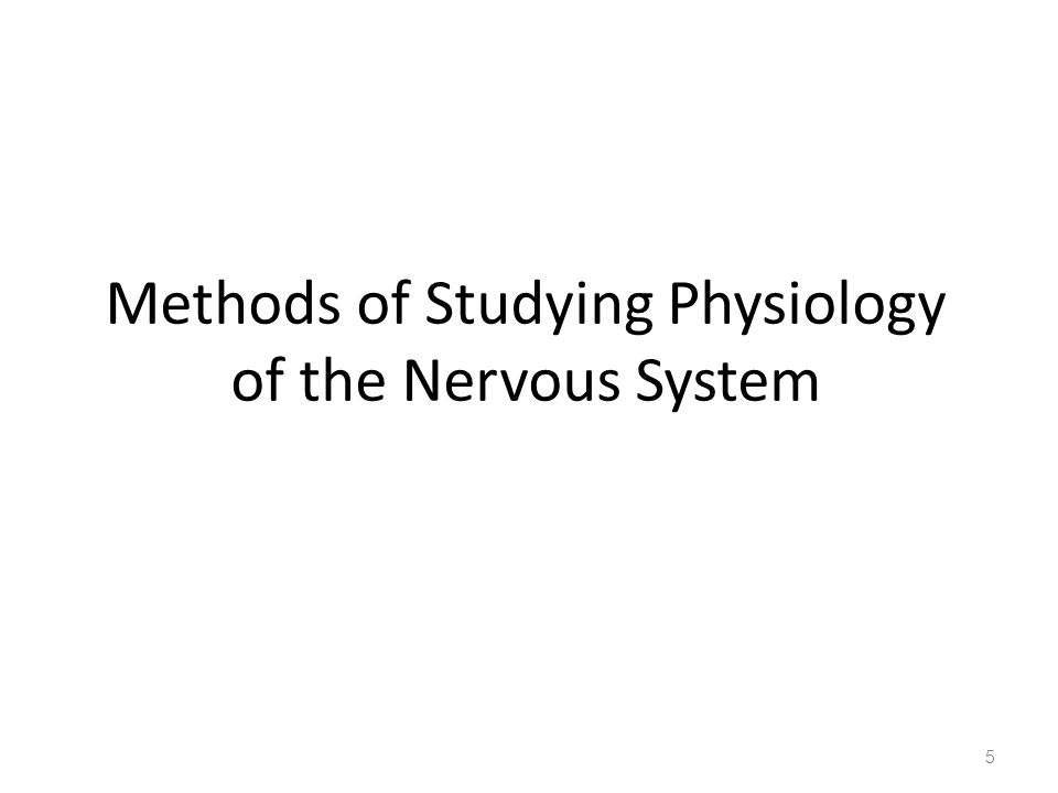 Methods of Studying Physiology of the Nervous System