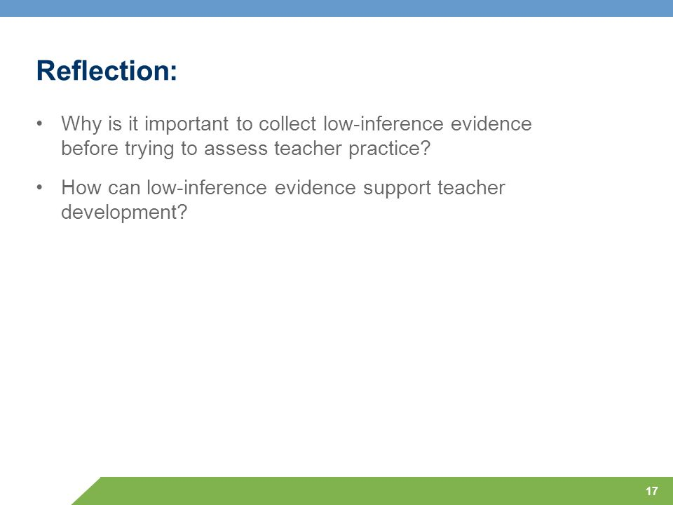 Reflection: Why is it important to collect low-inference evidence before trying to assess teacher practice