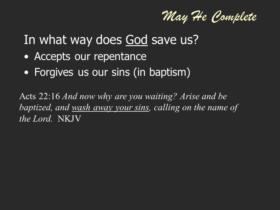 May He Complete In what way does God save us Accepts our repentance