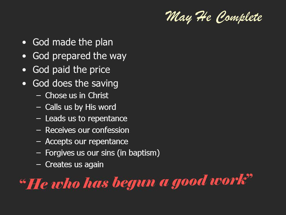 May He Complete He who has begun a good work God made the plan