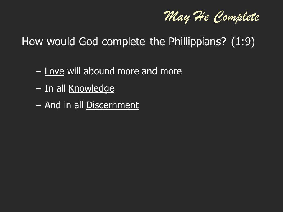 May He Complete How would God complete the Phillippians (1:9)