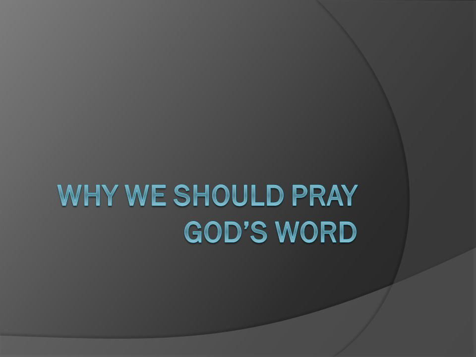 Why We Should Pray God's Word