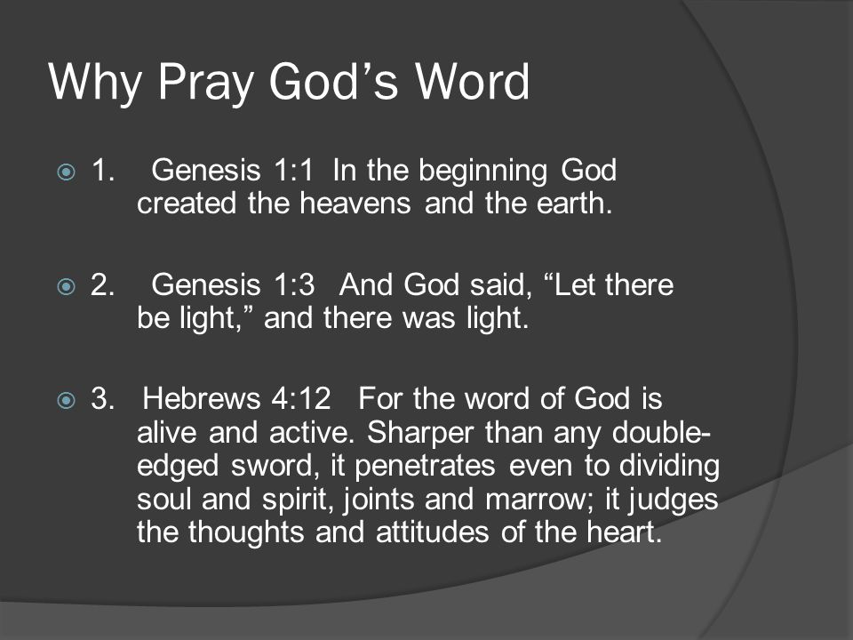 Why Pray God's Word 1. Genesis 1:1 In the beginning God created the heavens and the earth.