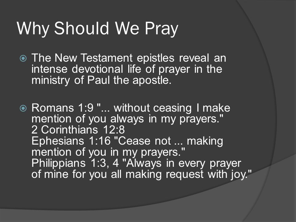Why Should We Pray The New Testament epistles reveal an intense devotional life of prayer in the ministry of Paul the apostle.