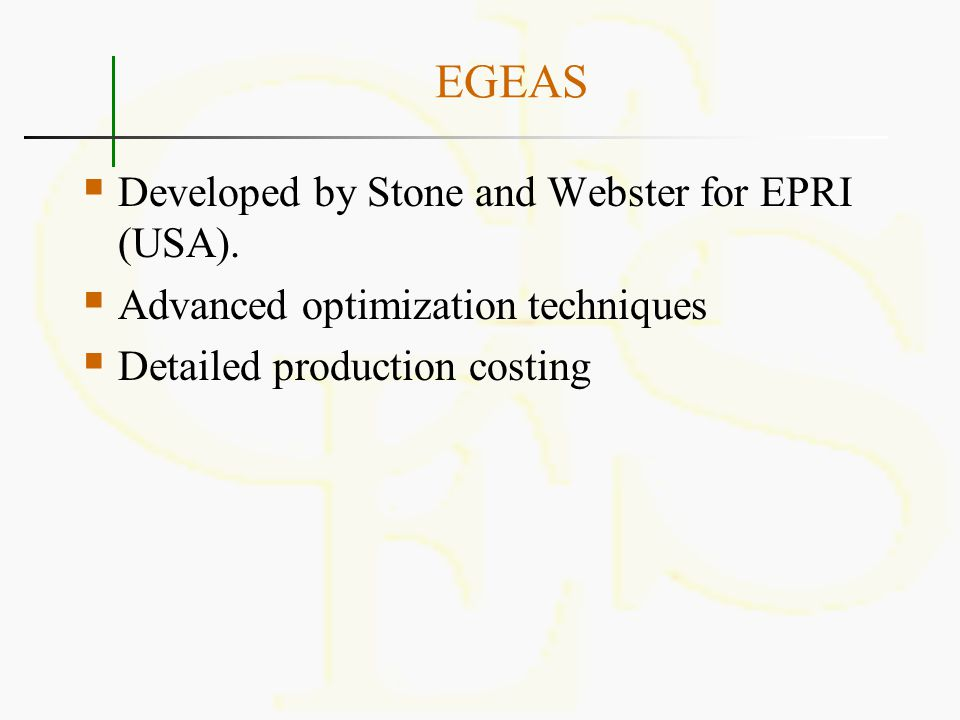 EGEAS Developed by Stone and Webster for EPRI (USA).